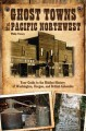 Go to record Ghost towns of the Pacific Northwest : your guide to the h...