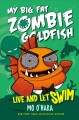 Go to record My big fat zombie goldfish : live and let swim