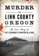 Go to record Murder in Linn County, Oregon : the true story of the lege...