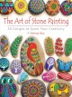 Go to record The art of stone painting : 30 designs to spark your creat...